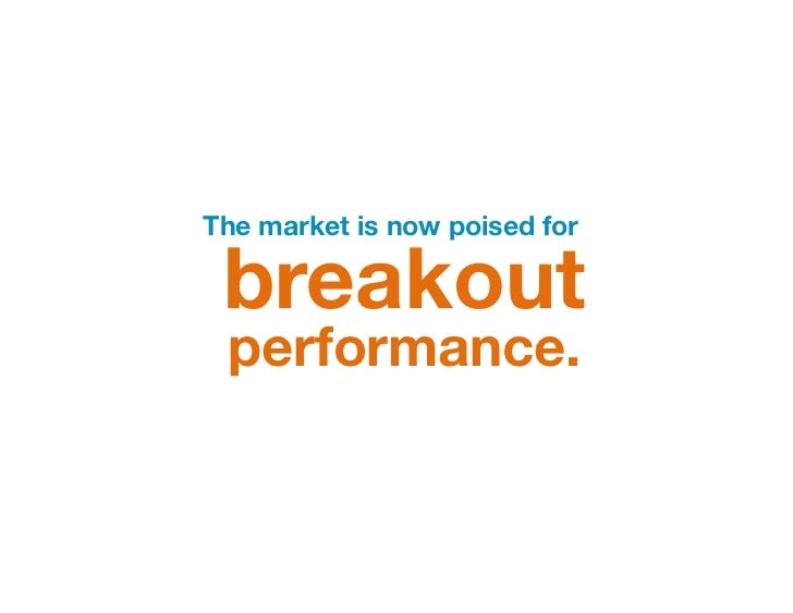 """The market is now poised for """" breakout performance."""