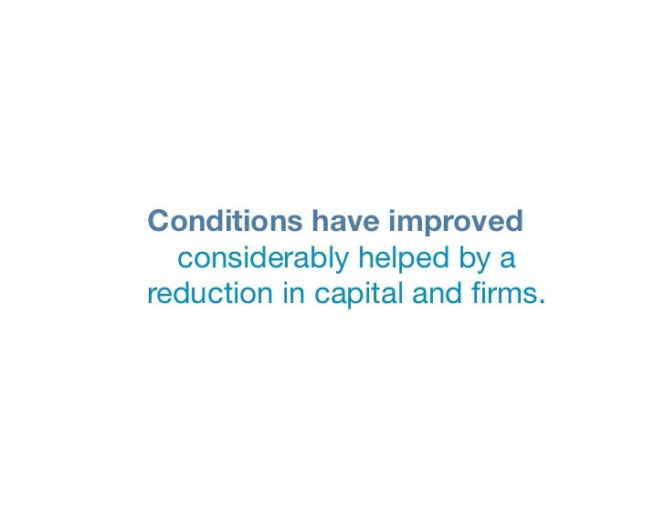 """Conditions have improved  considerably helped by a """"reduction in capital and firms."""