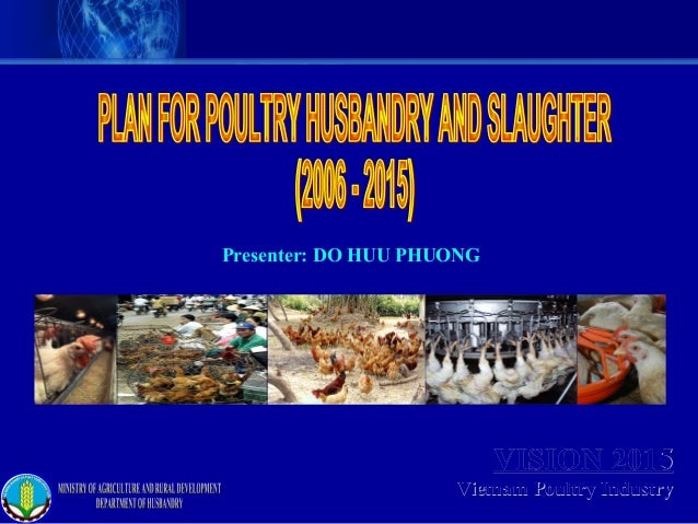 VISION 2015VISION 2015 Vietnam Poultry IndustryVietnam Poultry Industry Presenter: DO HUU PHUONG