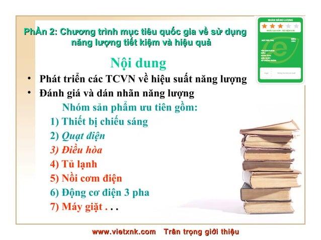 Nội dung • Phát triển các TCVN về hiệu suất năng lượng • Đánh giá và dán nhãn năng lượng Nhóm sản phẩm ưu tiên gồm: 1) Thi...