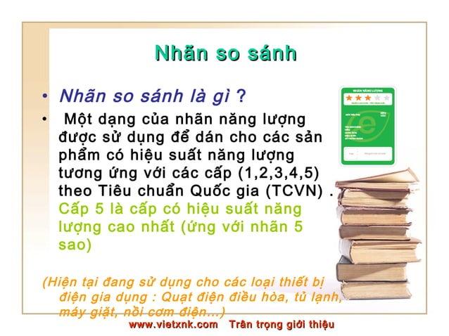 Nhãn so sánhNhãn so sánh • Nhãn so sánh là gì ? • Một dạng của nhãn năng lượng được sử dụng để dán cho các sản phẩm có hiệ...