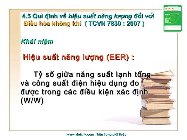 Khái niệmKhái niệm Hiệu suất năng lượng (EER) :Hiệu suất năng lượng (EER) : Tỷ số giữa năng suất lạnh tổngTỷ số giữa năng ...