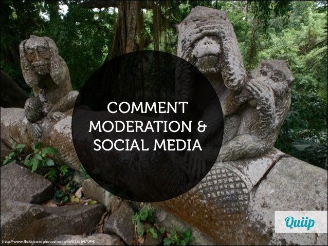 COMMENT MODERATION & SOCIAL MEDIA  http://www.flickr.com/photos/mararie/8238647044/