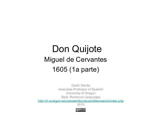 Don Quijote Miguel de Cervantes 1605 (1a parte) David Wacks Associate Professor of Spanish University of Oregon Dept. Roma...
