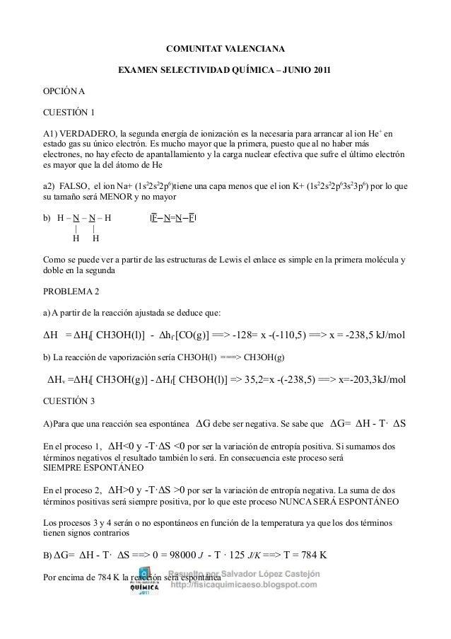 COMUNITAT VALENCIANA                     EXAMEN SELECTIVIDAD QUÍMICA – JUNIO 2011OPCIÓN ACUESTIÓN 1A1) VERDADERO, la segun...