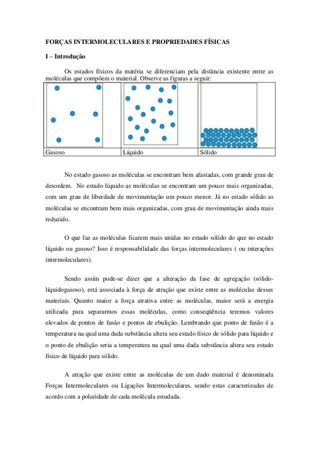 FORÇAS INTERMOLECULARES E PROPRIEDADES FÍSICASI – Introdução      Os estados físicos da matéria se diferenciam pela distân...