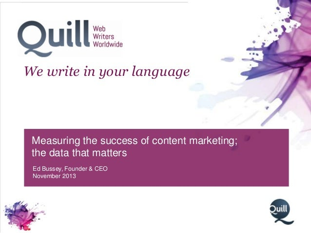 We write in your language  Measuring the success of content marketing; the data that matters Ed Bussey, Founder & CEO Nove...
