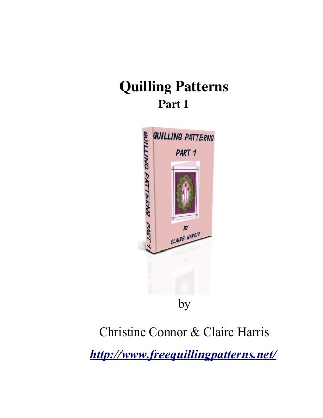 Quilling Patterns             Part 1                 by Christine Connor & Claire Harrishttp://www.freequillingpatterns.net/