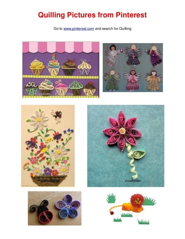 Quilling Pictures from Pinterest Go to www.pinterest.com and search for Quilling