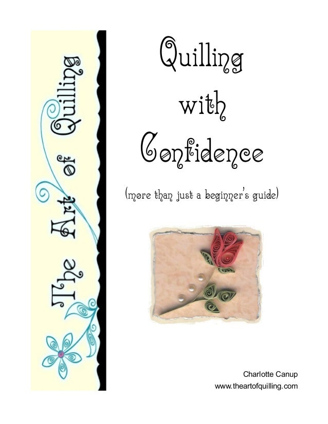 Quilling      with   Confidence(more than just a beginner's guide)                            Charlotte Canup             ...