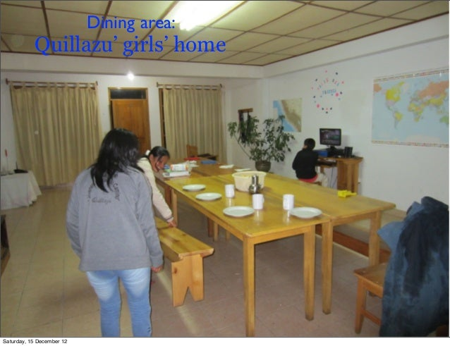 Dining area:           Quillazu' girls' homeSaturday, 15 December 12