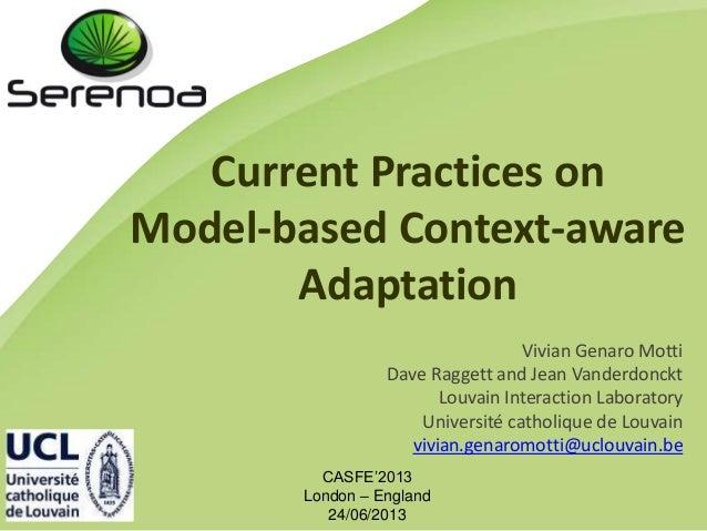 Current Practices onModel-based Context-awareAdaptationCASFE'2013London – England24/06/2013Vivian Genaro MottiDave Raggett...