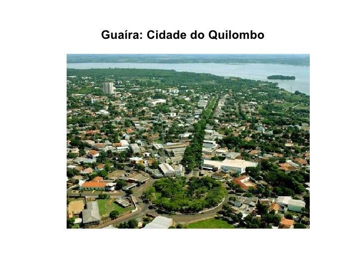 . Guaíra: Cidade do Quilombo