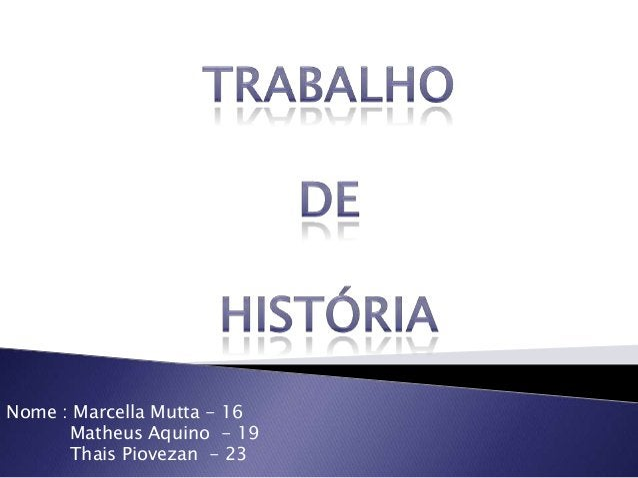 Nome : Marcella Mutta - 16 Matheus Aquino - 19 Thais Piovezan - 23