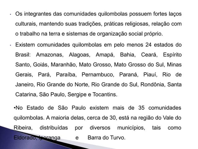 • Os integrantes das comunidades quilombolas possuem fortes laços culturais, mantendo suas tradições, práticas religiosas,...