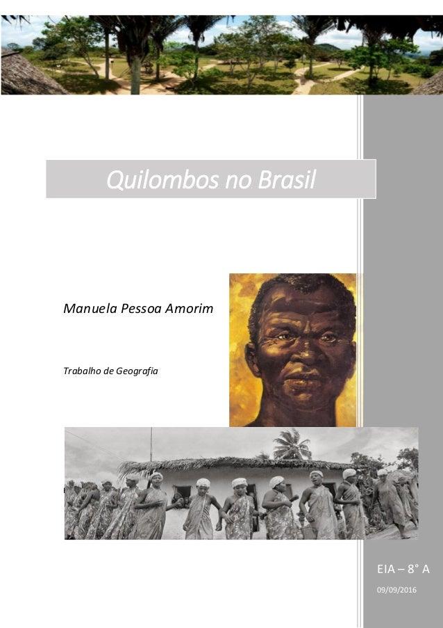 Nomes EIA – 8° A 09/09/2016 Quilombos no Brasil Manuela Pessoa Amorim Trabalho de Geografia