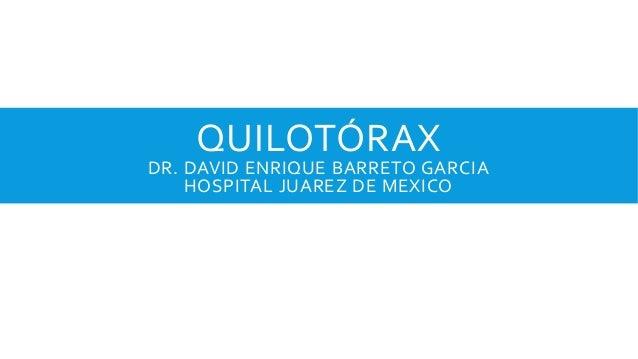 QUILOTÓRAX DR. DAVID ENRIQUE BARRETO GARCIA HOSPITAL JUAREZ DE MEXICO