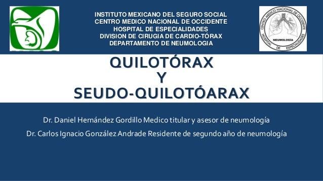 QUILOTÓRAX Y SEUDO-QUILOTÓARAX INSTITUTO MEXICANO DEL SEGURO SOCIAL CENTRO MEDICO NACIONAL DE OCCIDENTE HOSPITAL DE ESPECI...