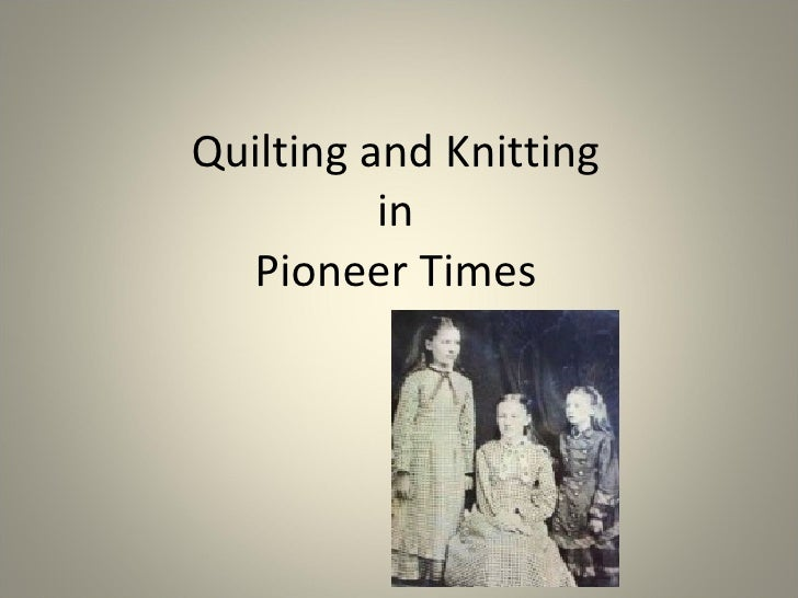 Quilting and Knitting  in  Pioneer Times