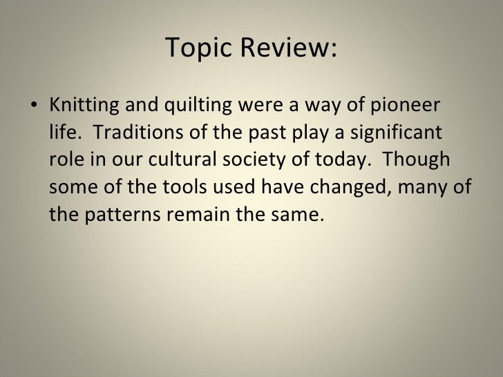 <ul><li>Knitting and quilting were a way of pioneer life.  Traditions of the past play a significant role in our cultural ...