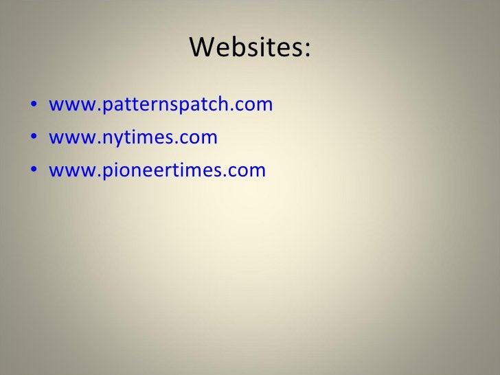Websites: <ul><li>www.patternspatch.com </li></ul><ul><li>www.nytimes.com </li></ul><ul><li>www.pioneertimes.com </li></ul>