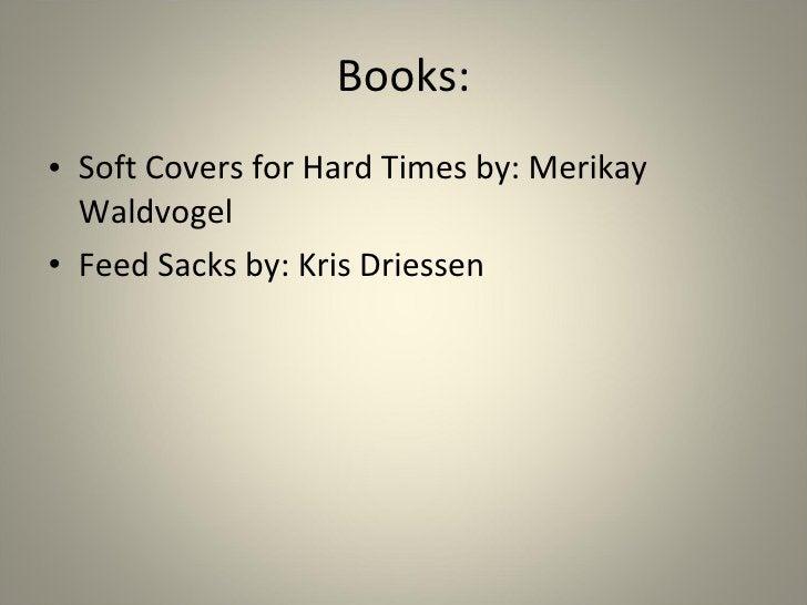 Books: <ul><li>Soft Covers for Hard Times by: Merikay Waldvogel </li></ul><ul><li>Feed Sacks by: Kris Driessen </li></ul>