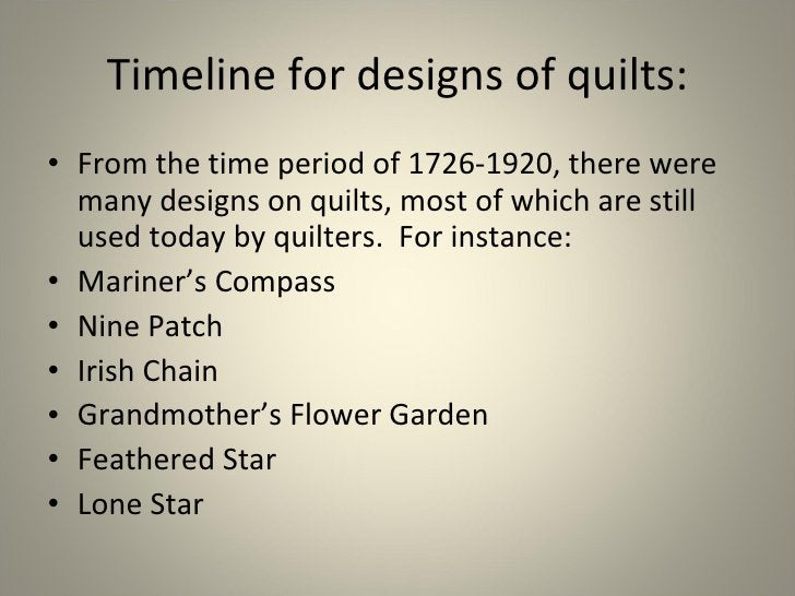 Timeline for designs of quilts: <ul><li>From the time period of 1726-1920, there were many designs on quilts, most of whic...