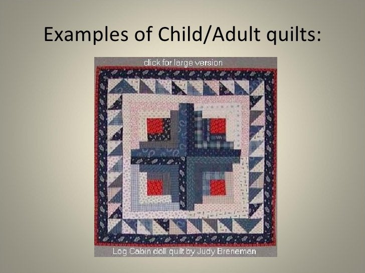 Examples of Child/Adult quilts: