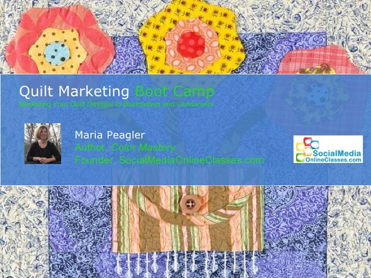 Quilt Marketing  Boot Camp Marketing Your Quilt Designs to Businesses and Consumers Maria Peagler Author,  Color Mastery F...