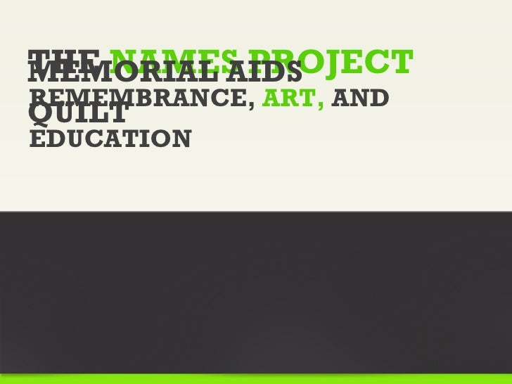 THE NAMES PROJECTMEMORIAL AIDSREMEMBRANCE, ART, ANDQUILTEDUCATION