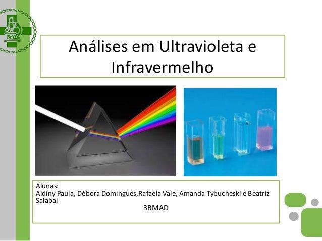 Análises em Ultravioleta e Infravermelho Alunas: Aldiny Paula, Débora Domingues,Rafaela Vale, Amanda Tybucheski e Beatriz ...