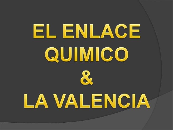EL ENLACE QUIMICO&LA VALENCIA<br />