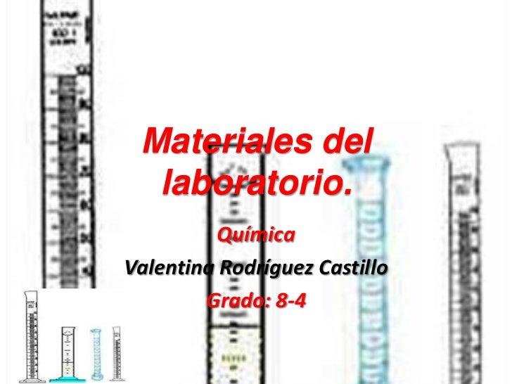 Materiales del  laboratorio.         QuímicaValentina Rodríguez Castillo        Grado: 8-4
