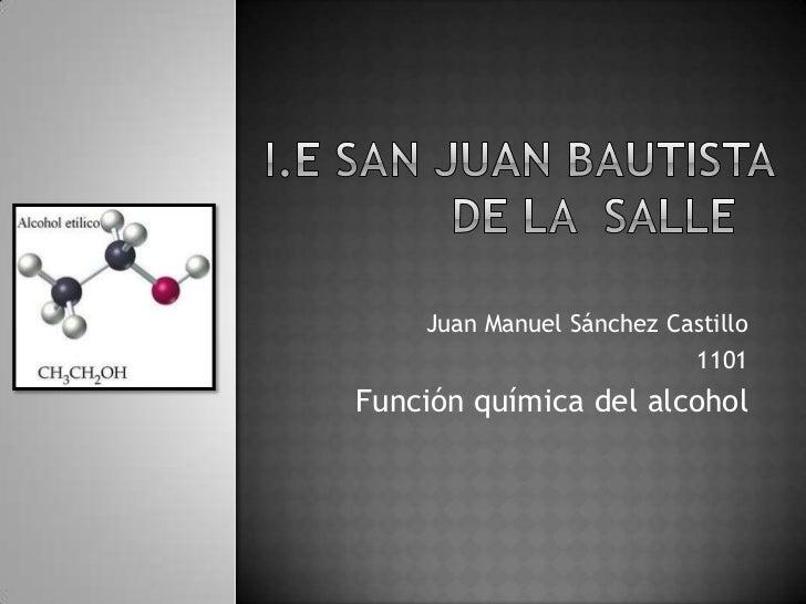Juan Manuel Sánchez Castillo                          1101Función química del alcohol