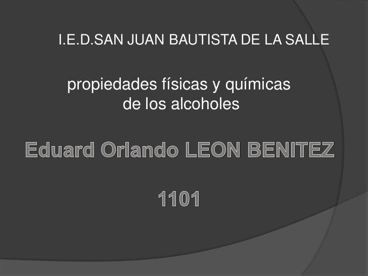 I.E.D.SAN JUAN BAUTISTA DE LA SALLE propiedades físicas y químicas        de los alcoholes