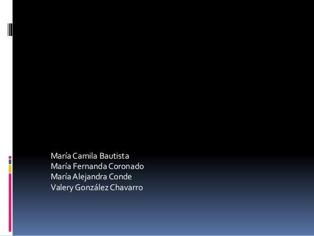 María Camila BautistaMaría Fernanda CoronadoMaría Alejandra CondeValery González Chavarro
