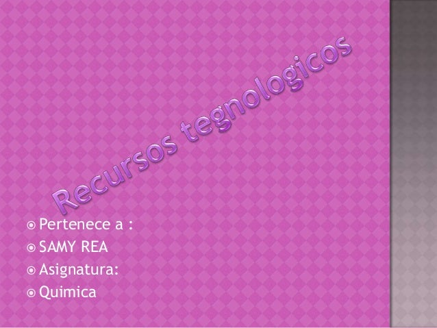  Pertenece a :  SAMY REA  Asignatura:  Quimica