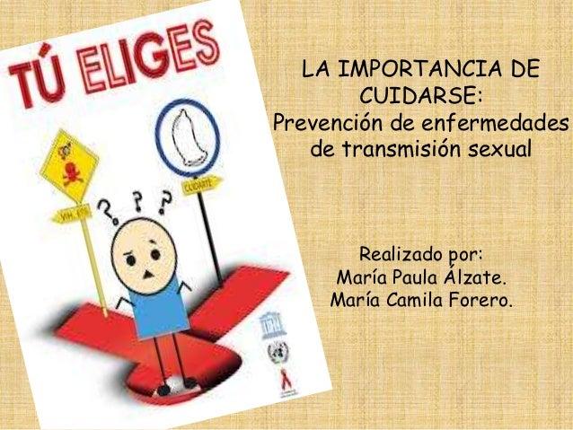 LA IMPORTANCIA DE CUIDARSE: Prevención de enfermedades de transmisión sexual Realizado por: María Paula Álzate. María Cami...