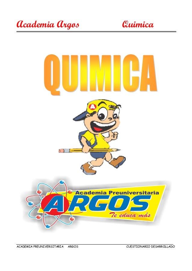Academia Argos Quimica ACADEMIA PREUNIVERSITARIA ARGOS CUESTIONARIO DESARROLLADO