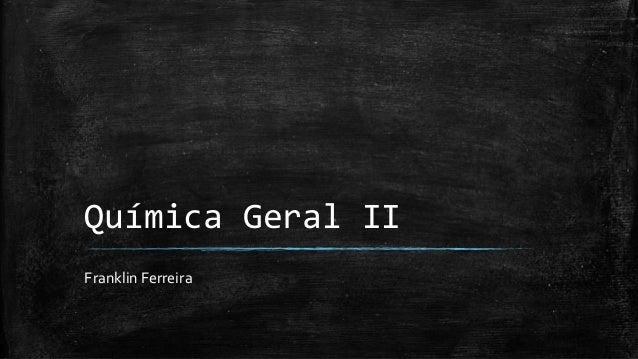 Química Geral II Franklin Ferreira