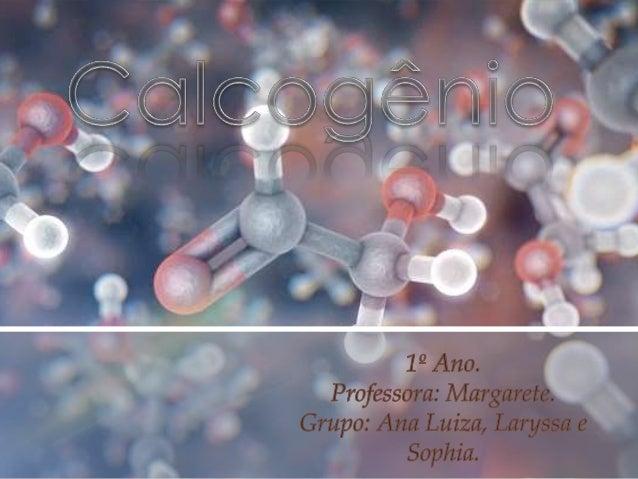 O grupo VI(6) A ou a família dos Calcogênios, é formada pelos elementos Oxigênio, Enxofre, Selênio, Telúrio e Polônio. Os ...