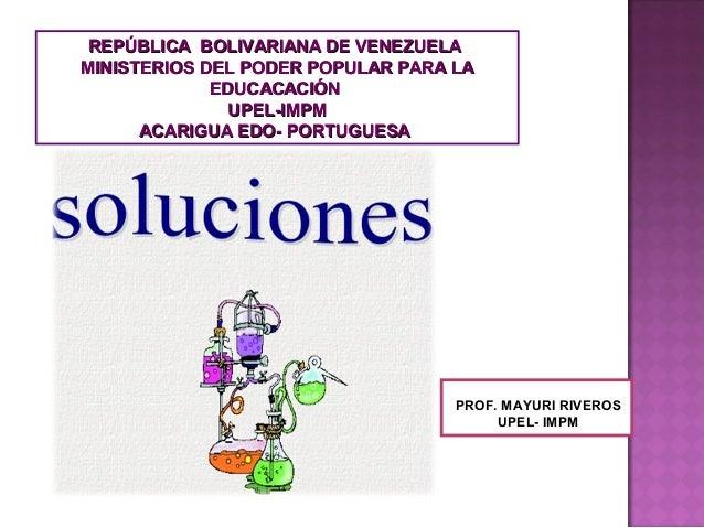 PROF. MAYURI RIVEROS UPEL- IMPM REPÚBLICA BOLIVARIANA DE VENEZUELAREPÚBLICA BOLIVARIANA DE VENEZUELA MINISTERIOS DEL PODER...