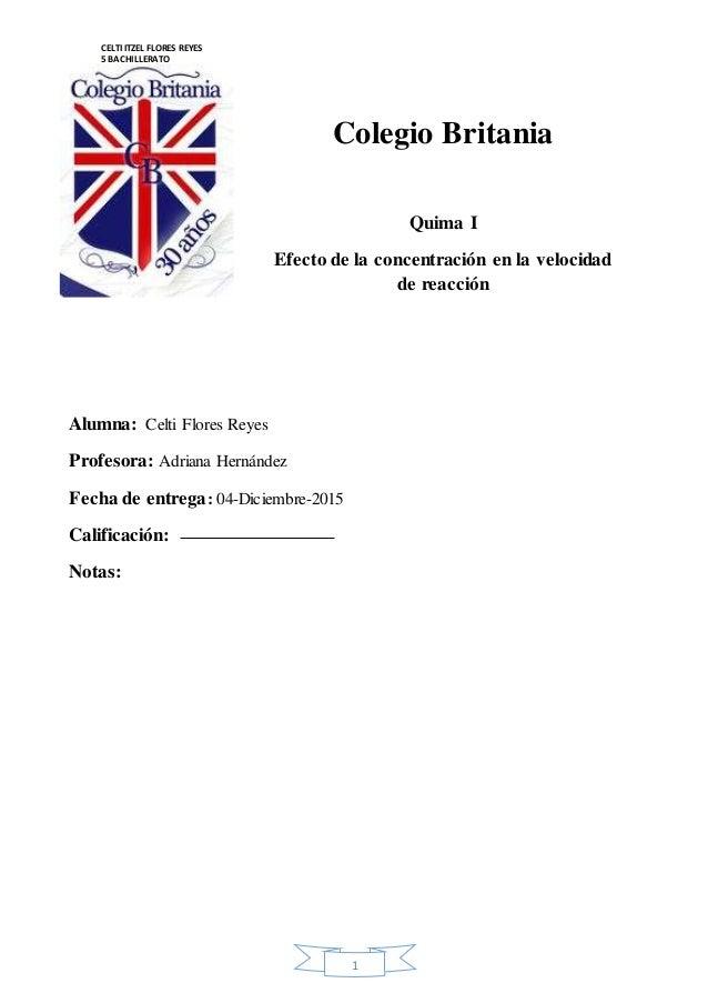 CELTI ITZEL FLORES REYES  5 BACHILLERATO  CIENCIAS DE LA SALUD  Colegio Britania  1  Quima I  Efecto de la concentración e...