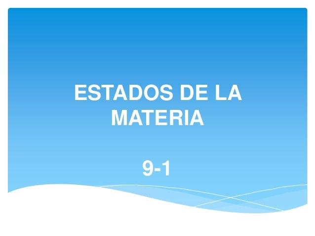 ESTADOS DE LA MATERIA 9-1