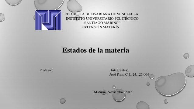 """REPÚBLICA BOLIVARIANA DE VENEZUELA INSTITUTO UNIVERSITARIO POLITÉCNICO """"SANTIAGO MARIÑO"""" EXTENSIÓN MATURÍN Estados de la m..."""
