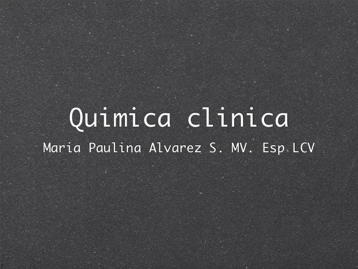 Quimica clinica Maria Paulina Alvarez S. MV. Esp LCV