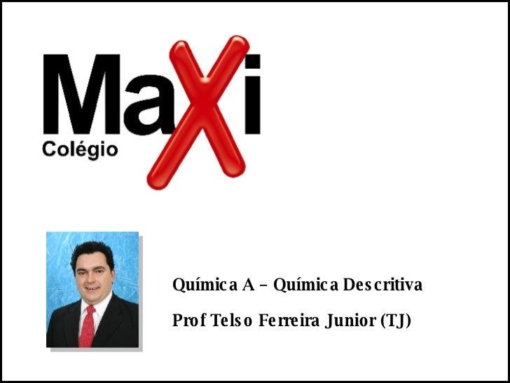 Prof Telso Ferreira Junior (TJ) Química A – Química Descritiva