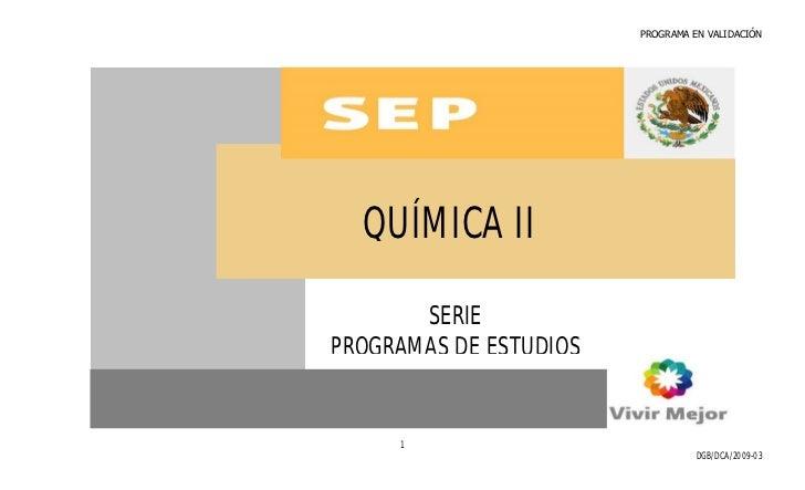 PROGRAMA EN VALIDACIÓN       QUÍMICA II         SERIE PROGRAMAS DE ESTUDIOS        1                                   DGB...