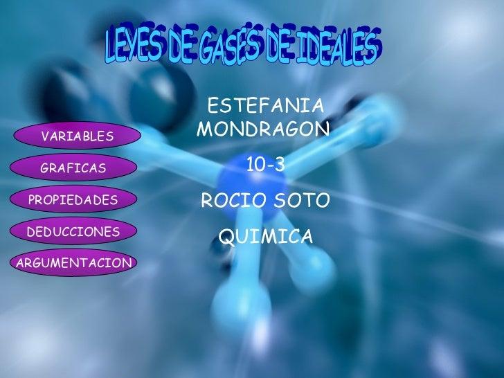 LEYES DE GASES DE IDEALES ESTEFANIA MONDRAGON  10-3 ROCIO SOTO QUIMICA