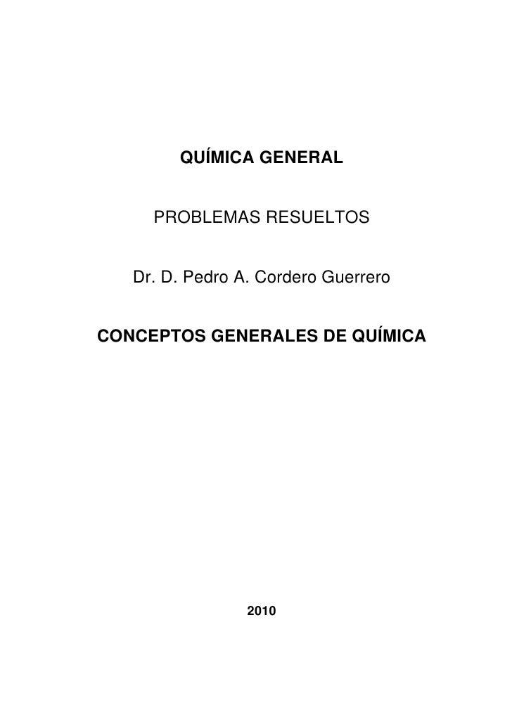 QUÍMICA GENERAL     PROBLEMAS RESUELTOS   Dr. D. Pedro A. Cordero GuerreroCONCEPTOS GENERALES DE QUÍMICA                 2...